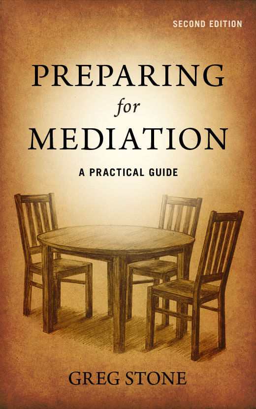 Preparing for Mediation: A Practical Guide by Greg Stone